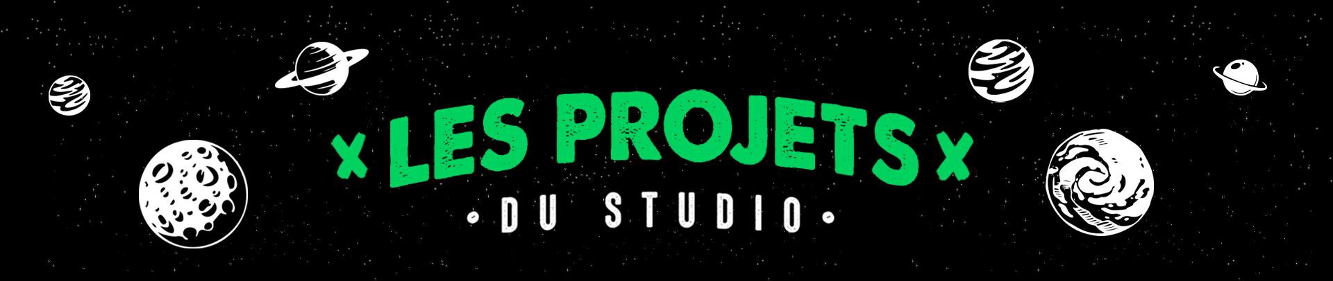 Les projets du studio
